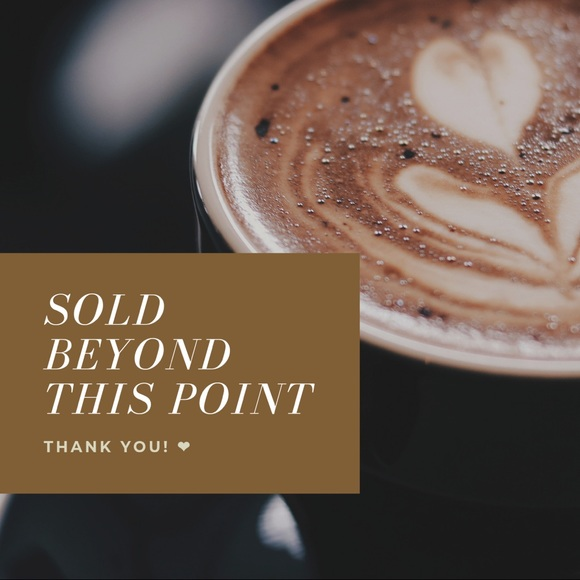 Other - Sold Beyond This Point! ☕️